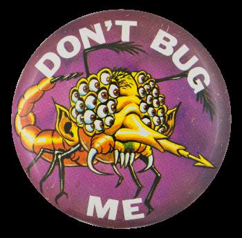 Don't Bug Me Art Button Museum