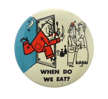 When Do We Eat Art Button Museum