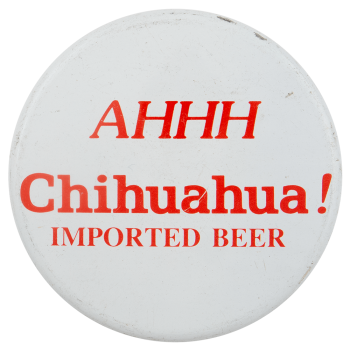 Ahhh Chihuahua Beer Busy Beaver Button Museum