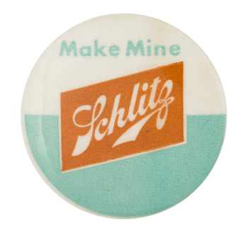 Make Mine Schlitz Beer Button Museum