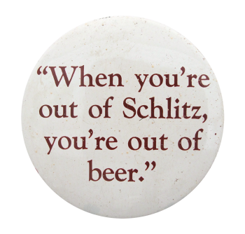 Out Of Schlitz Beer Button Museum