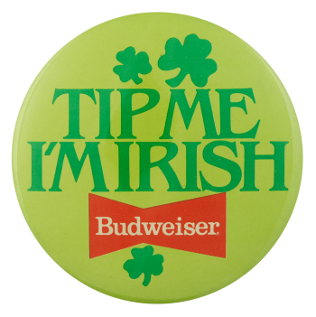 Tip Me I'm Irish Budweiser Beer Busy Beaver Button Museum