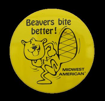 Beavers Bite Better Beavers Button Museum