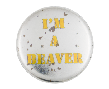 I'm a Beaver Beavers Button Museum