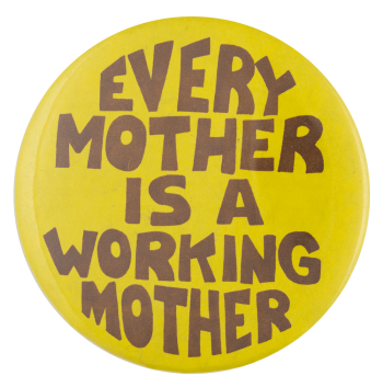 Every Mother is a Working Mother Cause Busy Beaver Button Museum