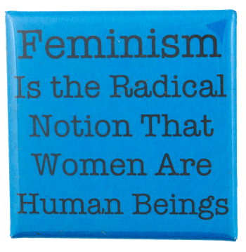Feminism is Radical Cause Busy Beaver Button Museum
