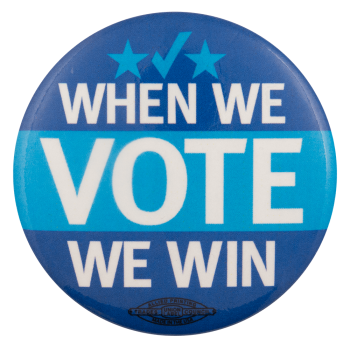 When We Vote We Win Cause Busy Beaver Button Museum