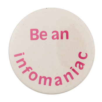 Be an Infomaniac Cause Button Museum