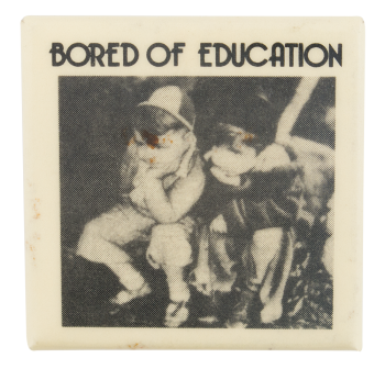 Bored of Education Entertainment Button Museum