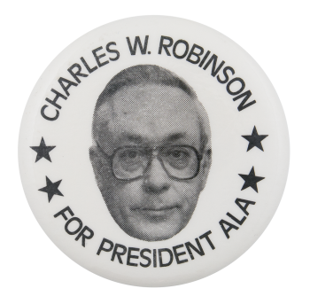 Charles W. Robinson for ALA President Cause Button Museum