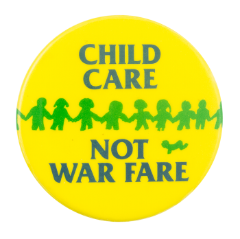 Child Care Not War Fare Cause Button Museum