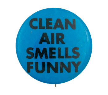 Clean Air Smells Funny Cause Button Museum