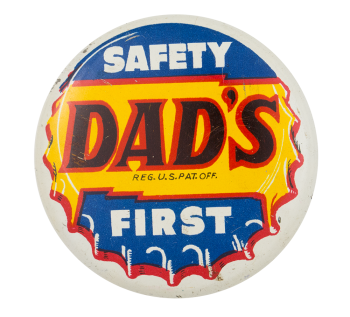 Dad's Rootbeer Safety First Advertising Button Museum