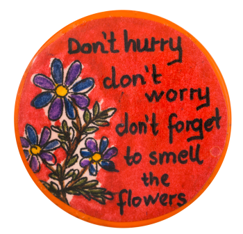 Don't Hurry Don't Worry Cause Button Museum