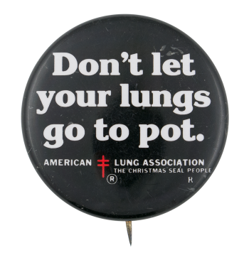 Don't Let Your Lungs Go to Pot Cause Button Museum