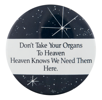Don't Take Your Organs To Heaven Cause Button Museum