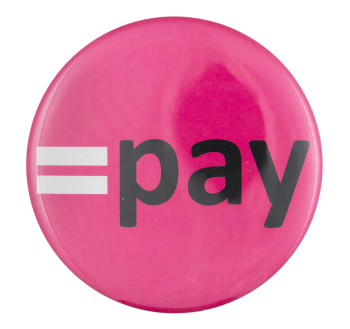 Equal Pay Cause Button Museum