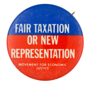 Fair Taxation or New Representation Cause Button Museum