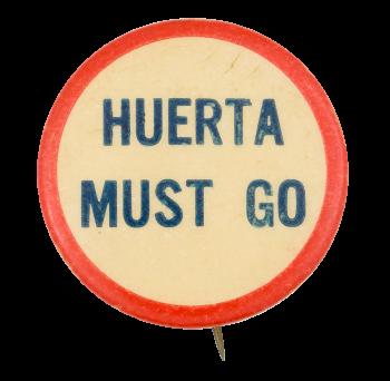Huerta Must Go Cause Button Museum