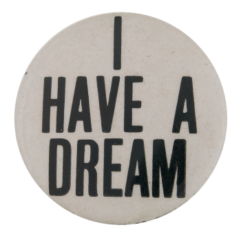 I Have a Dream Cause Button Museum