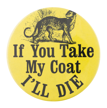If You Take My Coat Cause Button Museum