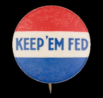 Keep 'em Fed Cause Button Museum