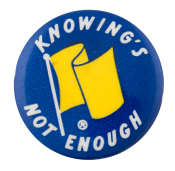 Knowing's Not Enough Cause Button Museum