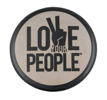 Love Your People Cause Button Museum