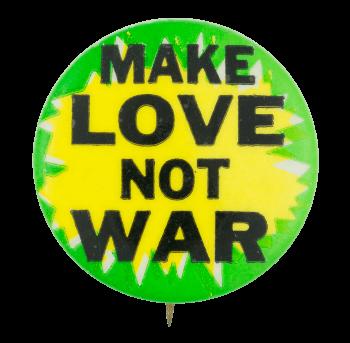 Make Love Not War Cause Button Museum