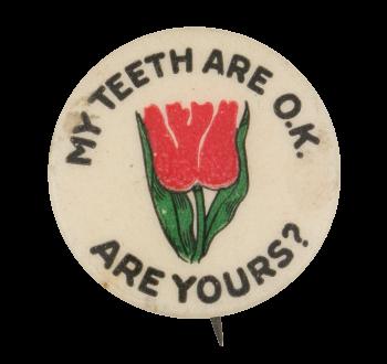 My Teeth Are Okay Tulip Cause Button Museum