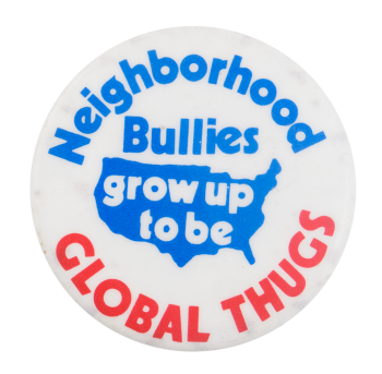 Neighborhood Bullies Global Thugs Cause Button Museum