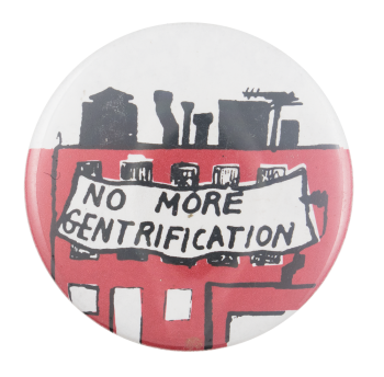 No More Gentrification Cause Button Museum