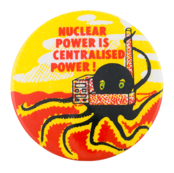 Nuclear Power is Centralised Power Cause Button Museum
