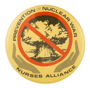 Nurses Alliance Prevention Of Nuclear War Cause Button Museum