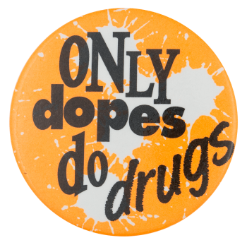 Only Dopes Do Drugs Cause Button Museum