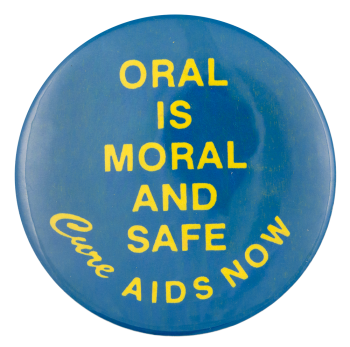 Oral is Moral and Safe Cause Button Museum