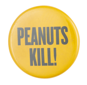 Peanuts Kill Cause Button Museum
