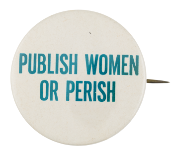 Publish Women or Perish Cause Button Museum