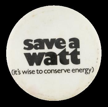 Save A Watt Cause Button Museum