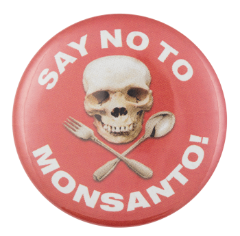 No To Monsanto Cause Button Museum
