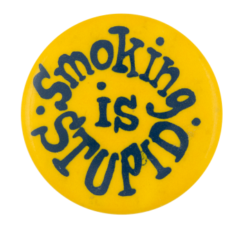 Smoking is Stupid Cause Button Museum
