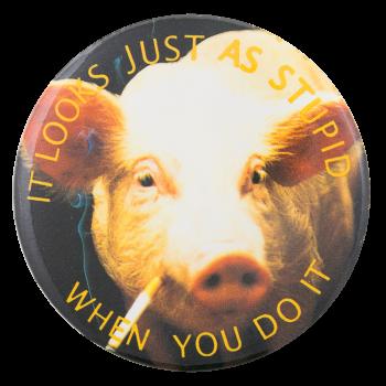 Smoking Pig Cause Button Museum
