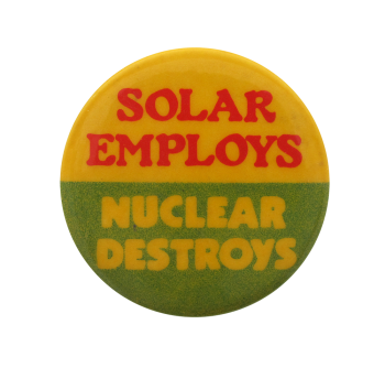Solar Employs Nuclear Destroys, Cause, Button Museum