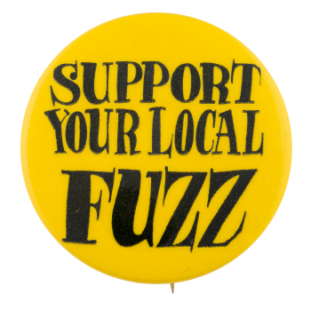 Support Your Local Fuzz Cause Button Museum
