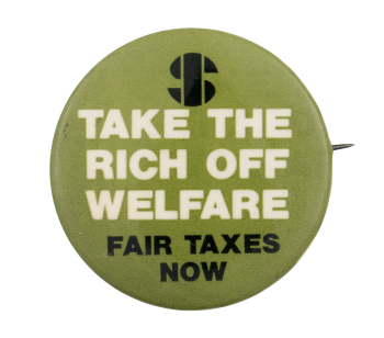 Take the Rich Off Welfare Cause Button Museum