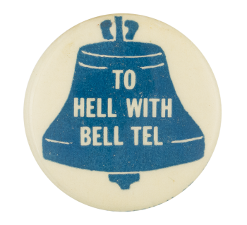 To Hell with Bell Tel Cause Button Museum