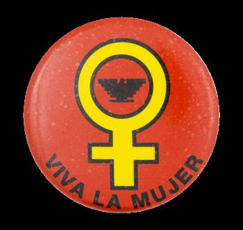 Viva La Mujer Cause Button Museum