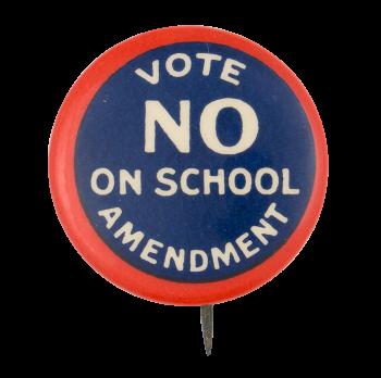 Vote No on School Amendment Cause Button Museum