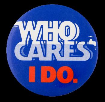 Who Cares I Do Cause Button Museum