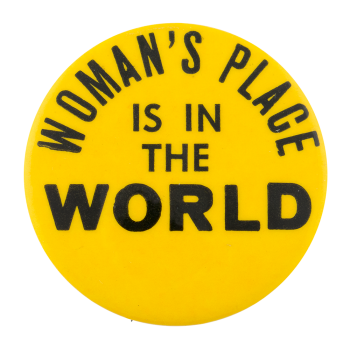 Woman's Place is in the World Cause Button Museum